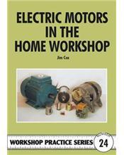 Electric Motors in the Home Workshop (Workshop Practice Series Number 24)