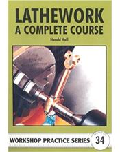 Lathework: A Complete Course (Workshop Practice Series Number 34)