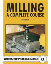 Milling : A Complete Course (Workshop Practice Series Number 35)