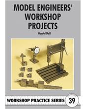 Model Engineers' Workshop Projects (Workshop Practice Series Number 39)