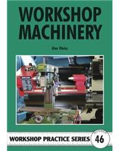 Workshop Machinery (Workshop Practice Series Number 46)