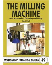 The Milling Machine : And Accessories, Choosing and Using