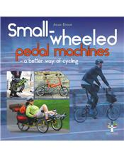 Small-Wheeled Pedal Machines : A Better Way Of Cycling