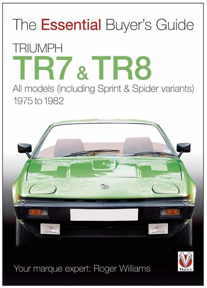 Triumph TR7 & TR8 1975 - 1982 : The Essential Buyers Guide